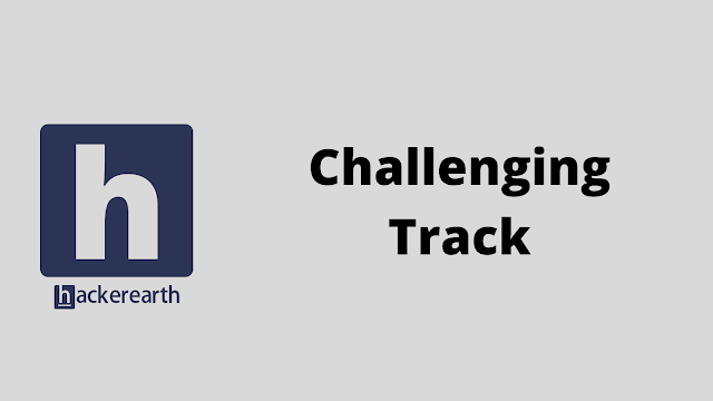 HackerEarth Challenging Track problem solution