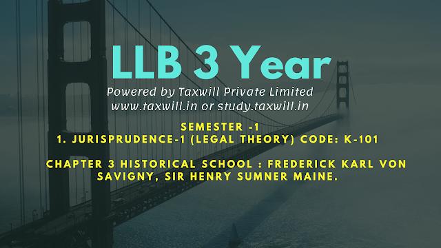 LLB Historical School : Frederick Karl Von Savigny, Sir Henry Sumner Maine.