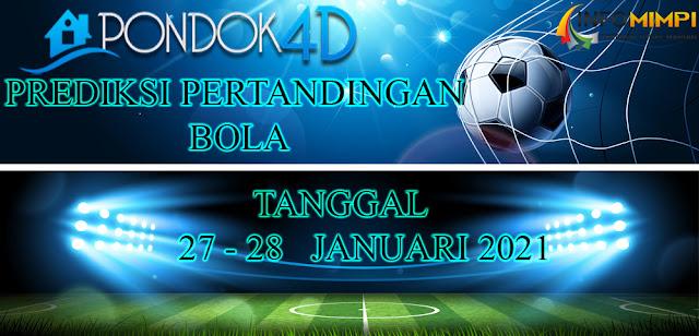 PREDIKSI PERTANDINGAN BOLA 27 – 28 JANUARI 2021