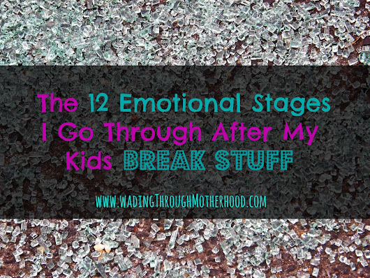 The 12 Emotional Stages I Go Through After My Kids Break Stuff
