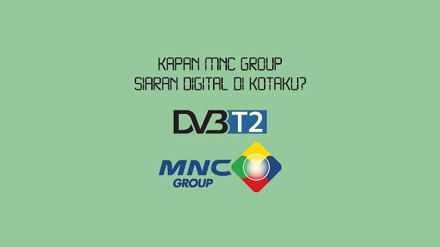 Kapan MNC Group Siaran Digital di Kotaku?