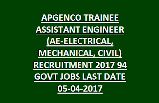 APGENCO TRAINEE ASSISTANT ENGINEER (AE-ELECTRICAL, MECHANICAL, CIVIL) RECRUITMENT 2017 94 GOVT JOBS LAST DATE 05-04-2017