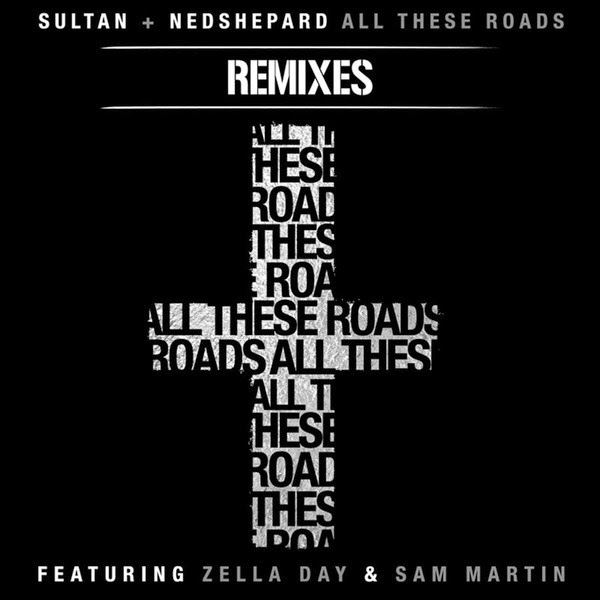 Sultan & Ned Shepard - All These Roads Remixes (feat. Zella Day & Sam Martin) - EP  Cover