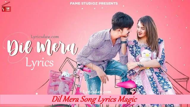 Dil Mera Lyrics In Hindi Magic