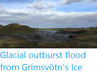 https://sciencythoughts.blogspot.com/2015/10/glacial-outburst-flood-from-grimsvotns.html