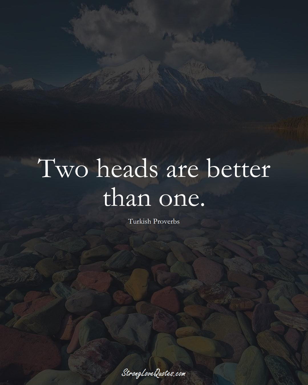 Two heads are better than one. (Turkish Sayings);  #MiddleEasternSayings