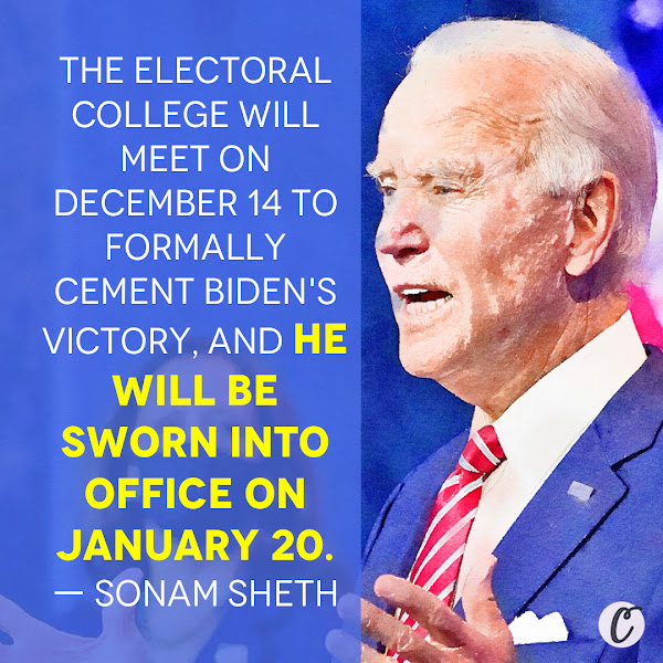 The Electoral College will meet on December 14 to formally cement Biden's victory, and he will be sworn into office on January 20. — Sonam Sheth, Political Correspondent, Business Insider