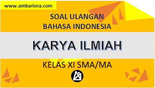 Soal Ulangan Karya Ilmiah Bahasa Indonesia Kelas XI SMA/MA/SMK