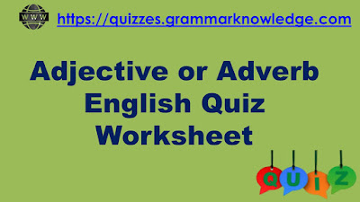 Adjective or Adverb English Quiz Worksheet