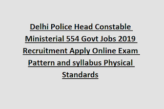 Delhi Police Head Constable Ministerial 554 Govt Jobs 2019 Recruitment Apply Online Exam Pattern and syllabus Physical Standards