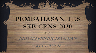 PEMBAHASAN TES SKB CPNS 2020 BIDANG PENDIDIKAN DAN KEGURUAN