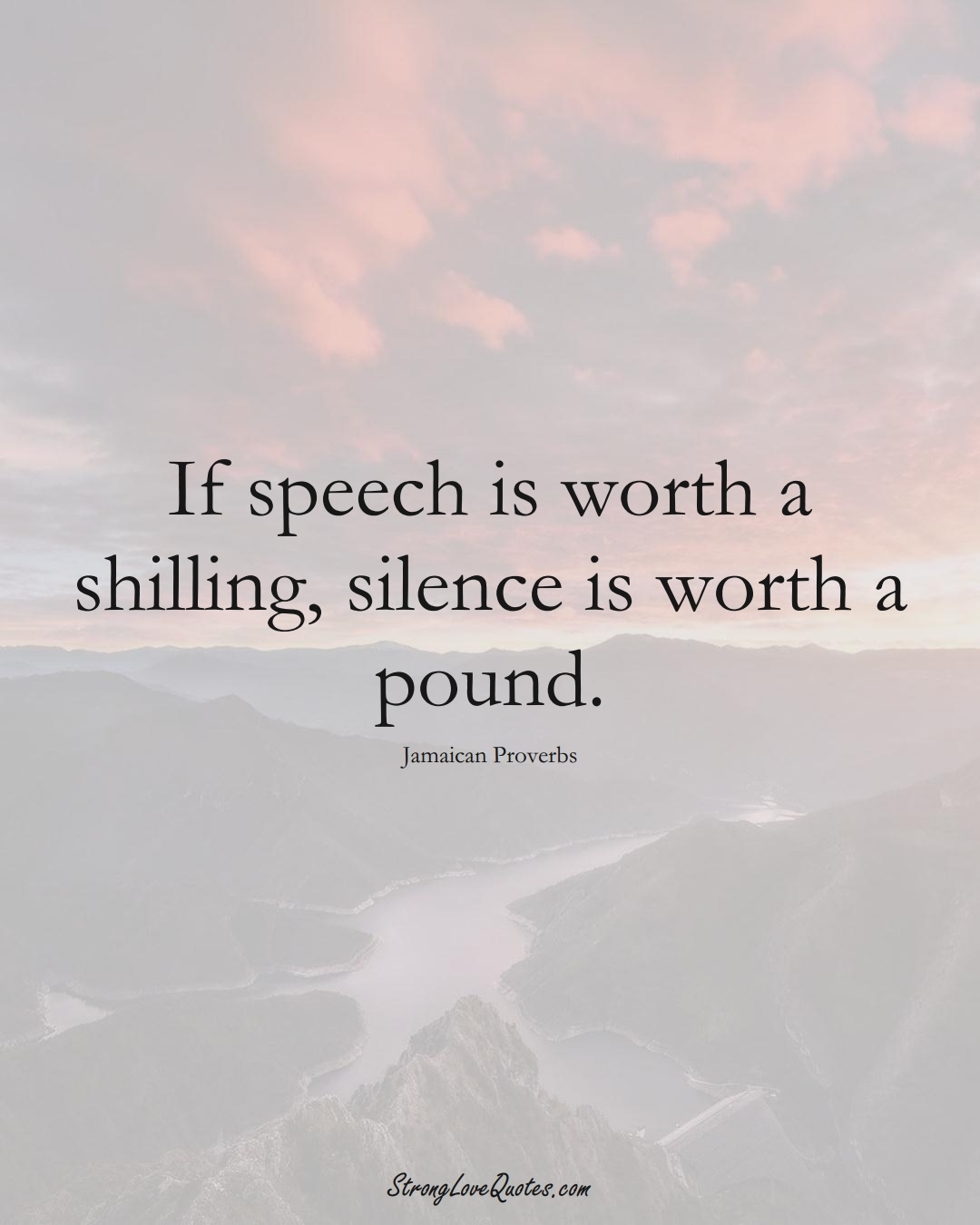 If speech is worth a shilling, silence is worth a pound. (Jamaican Sayings);  #CaribbeanSayings