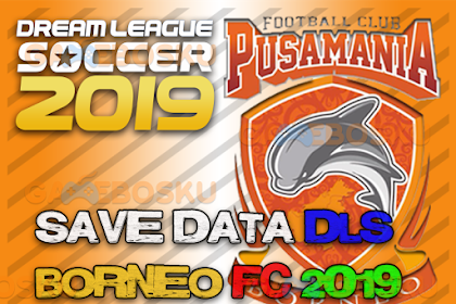 Download Save Data (profile.dat) Dream League Soccer Borneo FC 2019