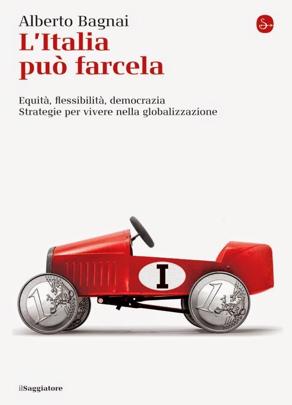 L' Italia può farcela. Equità, flessibilità e democrazia. Strategie per vivere la globalizzazione