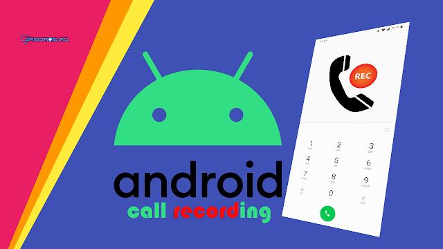 Cum să înregistrezi convorbirile/apelurile pe un telefon Android