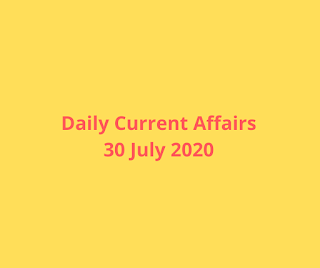 Daily Current Affairs 30 July 2020