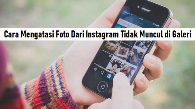 Cara Mengatasi Foto Dari Instagram Tidak Muncul di Galeri