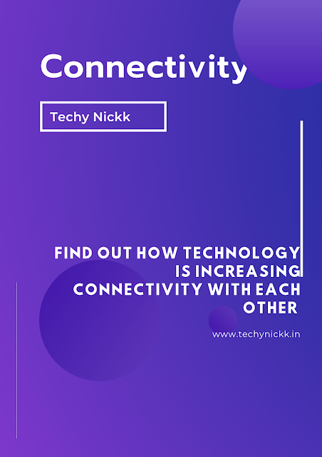 Find out the reason behind  how technology is increasing connectivity