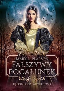 """Nowa seria fantasy """"Kroniki Ocalałych"""" Mary E. Pearson, czyli """"Fałszywy pocałunek"""". Premiera już 2 sierpnia!"""