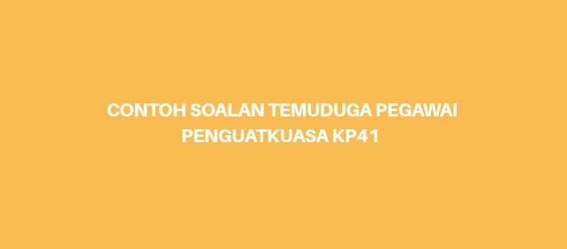 Contoh Soalan Temuduga Pegawai Penguatkuasa KP41 (2021)