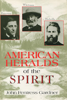 American Heralds Of The Spirit: Emerson, Whitman, And Melville