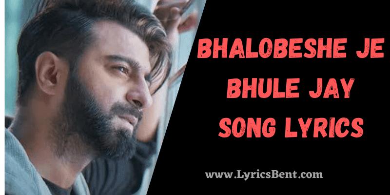 Bhalobeshe Je Bhule Jay Song Lyrics