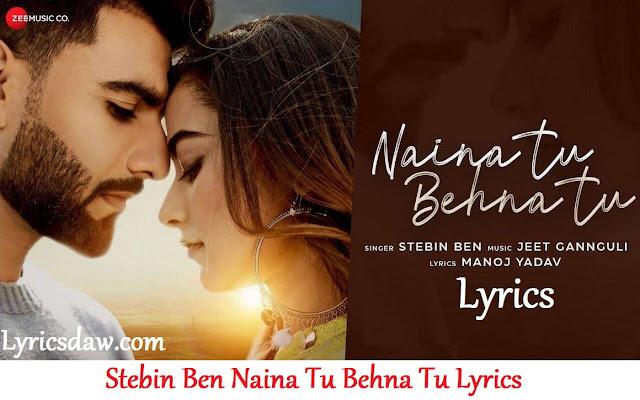 Stebin Ben Naina Tu Behna Tu Lyrics