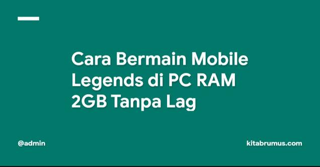 Cara Bermain Mobile Legends di PC RAM 2GB Tanpa Lag