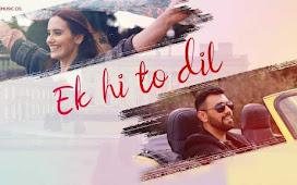 Ek Hi To Dil Song Lyrics : एक ही तो दिल