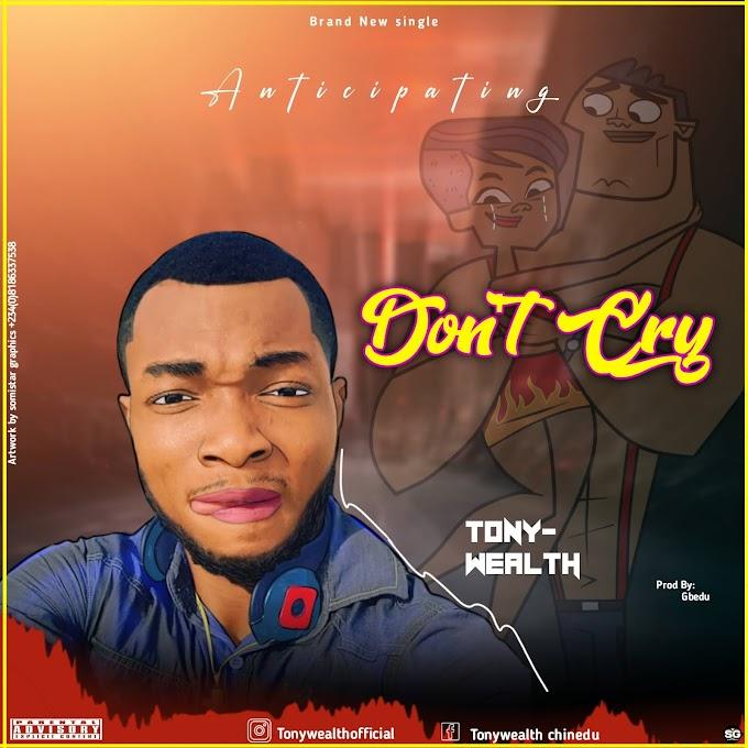 Tonywealth - Don't Cry