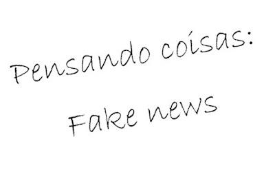 Pensando coisas: Fake news