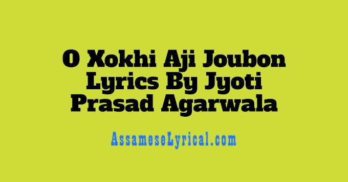 O Xokhi Aji Joubon Lyrics By Jyoti Prasad Agarwala   Assamese Lyrics - AssameseLyrical.com