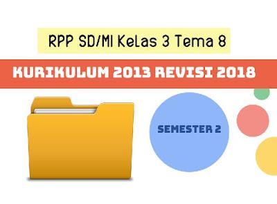RPP SD/MI Kelas 3 Tema 8 Kurikulum 2013 Revisi 2018 Semester 2