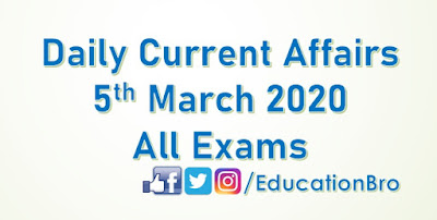 Daily Current Affairs 5th March 2020 For All Government Examinations