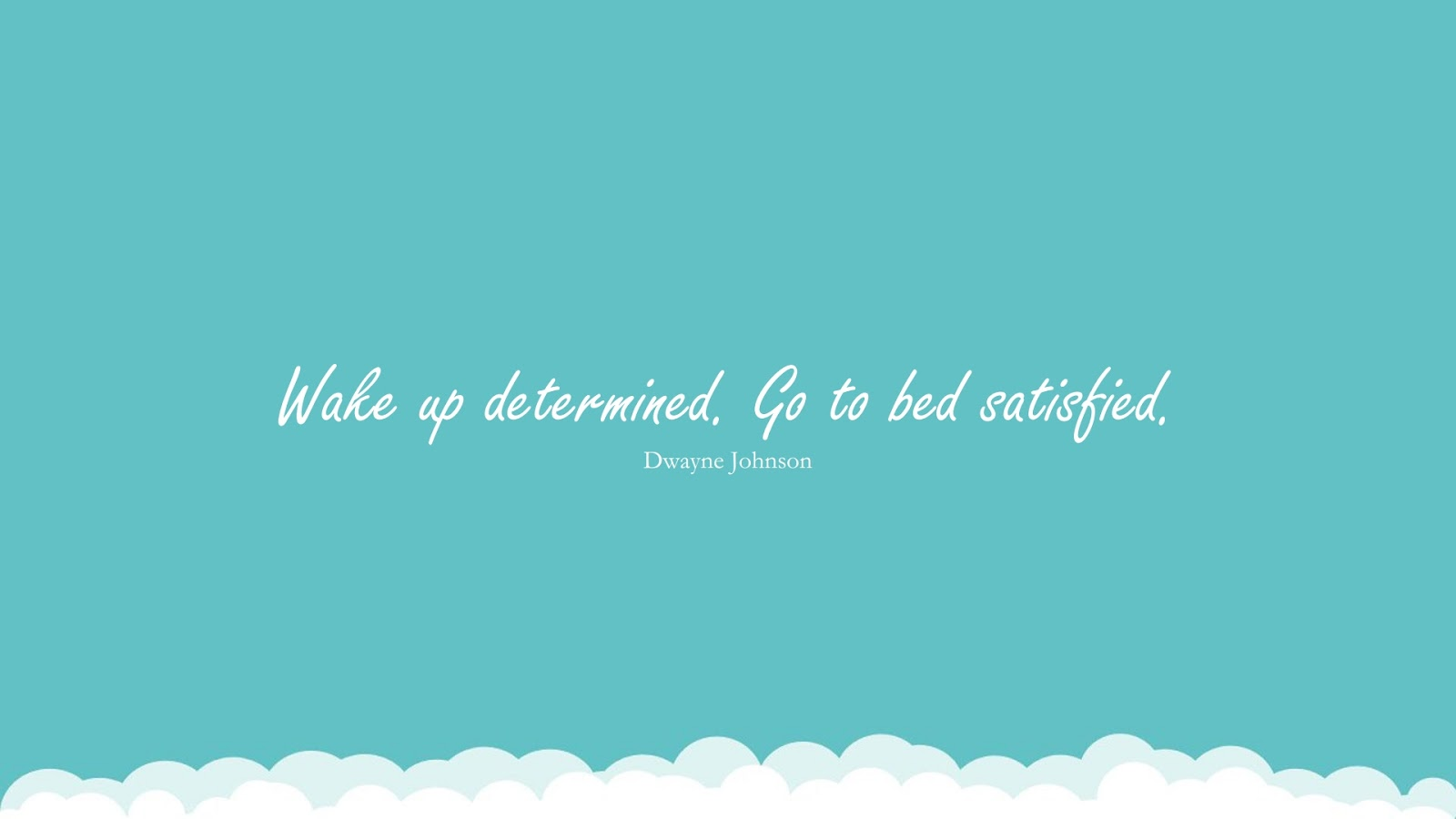 Wake up determined. Go to bed satisfied. (Dwayne Johnson);  #HardWorkQuotes