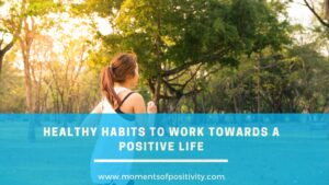 Healthy Habits to Work Towards a Positive Life