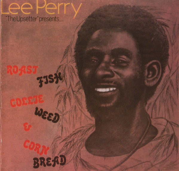 Lee Perry, Roast Fish Collie Weed and Corn Bread