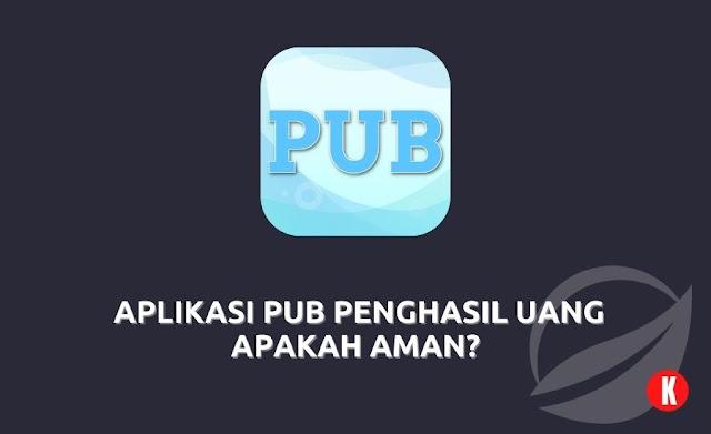 Aplikasi PUB Penghasil Uang Apakah Aman?