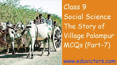 CBSE Class 9 - Social Science Chapter - The Story of Village Palampur - Multiple Choice Questions (Part-7)(#eduvictors)(#class9SocialScience)