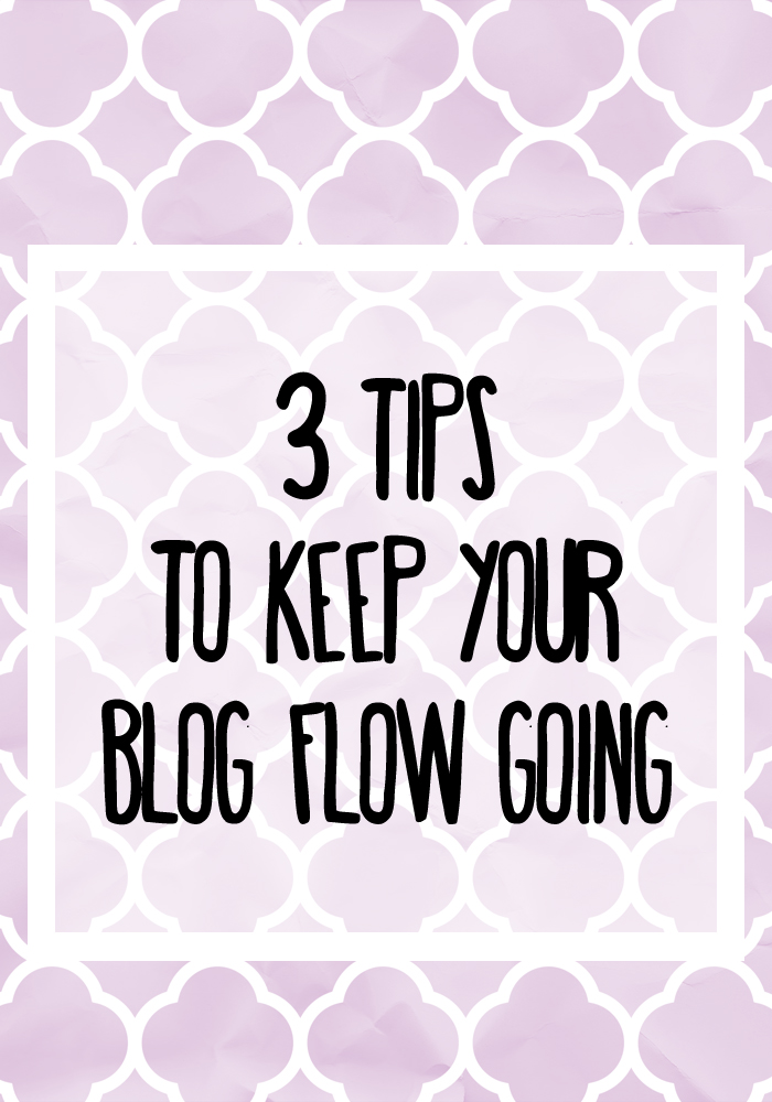3 Tips To Keep Your Blog Flow Going #blogging101 #blogging #bloggingtips