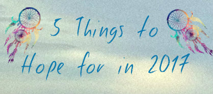 5 Things to Hope for in 2017