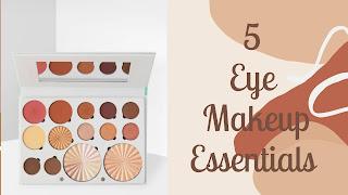 5 Eye Makeup Essentials