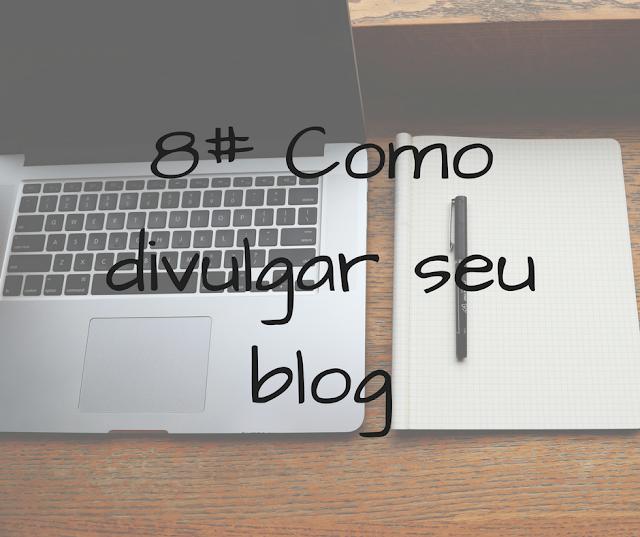 como, divulgar, blog, divulgação, blogueiro, blogger, blogueira,