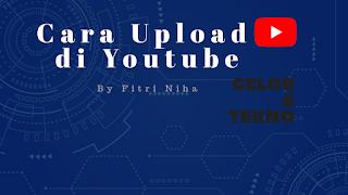 Cara Upload Video ke Youtube - geloratekno.com