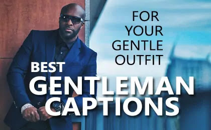 Best Man of Honor Gentleman Captions for Instagram and Inspirational Gentleman Quotes and Sayings for Gentle Look Outfits for Boys.