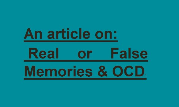 An article on: Real or False Memories & OCD: