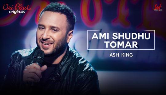Ami Shudhu Tomar by Ash King from Oriplast Originals Song