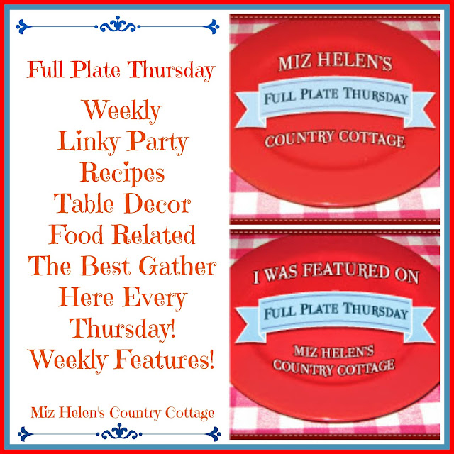 Full Plate Thursday #374 at Miz Helen's Country Cottage
