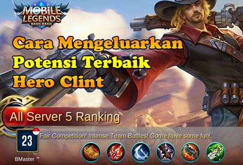 Cara Mengeluarkan Potensi Terbaik Hero Clint - Guide Mobile Legends