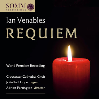 Ian Venables Requiem; Choir of Gloucester Cathedral, Jonathan Hope, Adrian Partington; SOMM